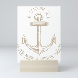 A Smooth Sea Never Made A Skillful Sailor Mini Art Print
