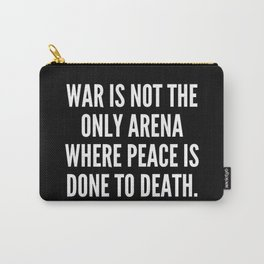 War is not the only arena where peace is done to death Carry-All Pouch