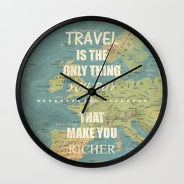 Travel is the only thing you buy that make you richer Wall Clock