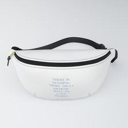 THERE IS NOTHING MORE TRULY ARTISTIC THAN TO LOVE PEOPLE Cerulean Blue Love Fanny Pack