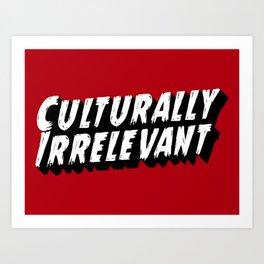 Culturally Irrelevant Fan Gear Art Print