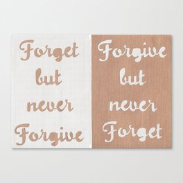 Forget But Never Forgive Canvas Print