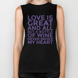 Love is Great and All But a Bottle of Wine Never Broke My Heart (Ultra Violet) Biker Tank