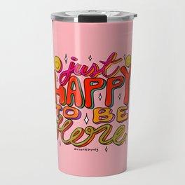 Happy To Be Here Travel Mug