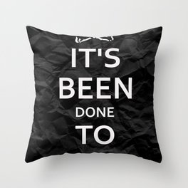 """""""KEEP CALM HAS BEEN DONE TO DEATH"""" Throw Pillow"""