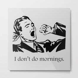 I Don't Do Mornings Metal Print