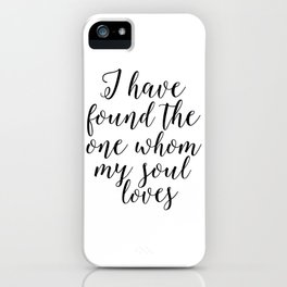 song of solomon, i have found the whom my soul loves,love quote,love sign,bible verse,scripture art iPhone Case