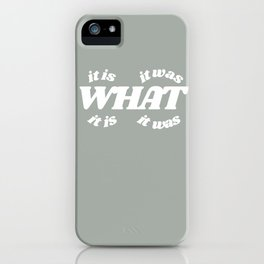 it is what it is it was what it was iPhone Case