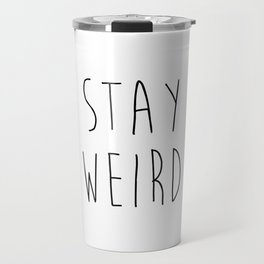 Stay Weird Funny Quote Travel Mug
