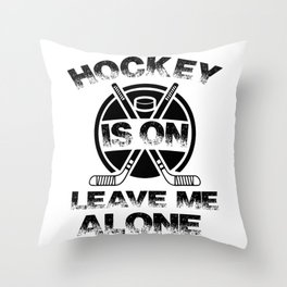 Hockey Is On Leave Me Alone bw Throw Pillow