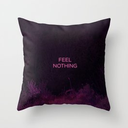 Feel Nothing Throw Pillow