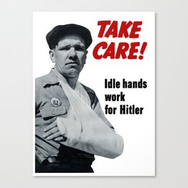 Take Care! Idle Hands Work For Hitler Canvas Print