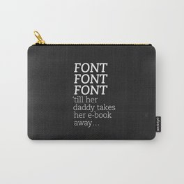 Font Font Font 'till her daddy takes her e-book away Carry-All Pouch