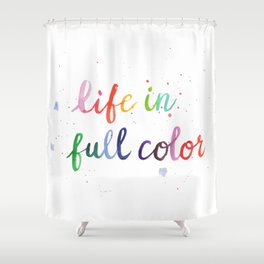 Life in Full Color Shower Curtain