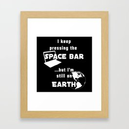 I keep pressing the space bar, but I'm still on earth. white Framed Art Print