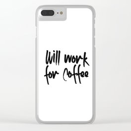 will work for coffee Clear iPhone Case