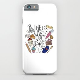 Life Is What You Bake It Baking And Dessert Lover Design iPhone Case