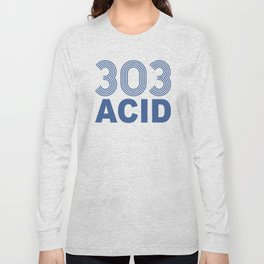 303 Acid Rave Quote Long Sleeve T-shirt
