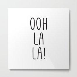 Oh La La Metal Print