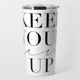 Keep Your Gin Up Print- Wall Art, Wall Prints, Typography Print, Wall Decor, Funny Quote Travel Mug