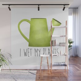 I Wet My Plants Wall Mural