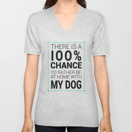 There is a 100% Chance I'd Rather be at Home with My Dog Unisex V-Neck