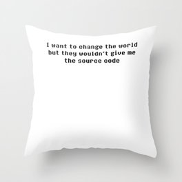 I Want To Change The World But Throw Pillow