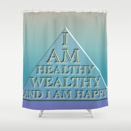 I AM Healthy, Wealthy and I AM Happy Shower Curtain