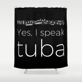 Yes, I speak tuba Shower Curtain