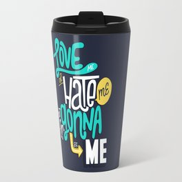 Love Me or Hate Me Travel Mug