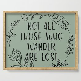 Not All Those Who Wander Are Lost Serving Tray