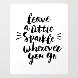 Leave a Little Sparkle Wherever You Go black-white quotes typography design home wall decor Kunstdrucke