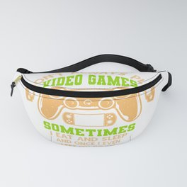 I Don't Always Play Video Games Sometimes I Eat And Sleep And Once I Even Left My Room Fanny Pack