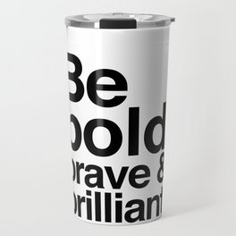 Be Bold, Brave & Brilliant Travel Mug