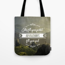 Jobs fill your pocket, adventures fill your soul Tote Bag