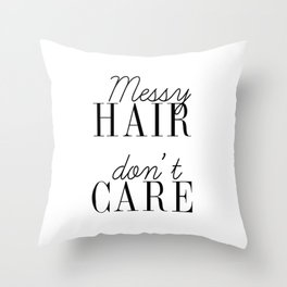 Messy HAIR dont CARE quote Throw Pillow