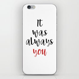 IT WAS ALWAYS YOU - Valentines Day Love Quote iPhone Skin