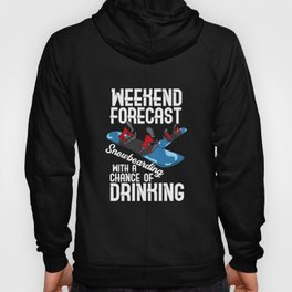 Weekend Forecast Snowboarding With A Chance Of Drinking Hoody