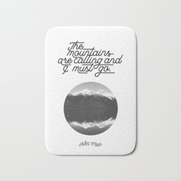 The mountains are calling and I must go (John Muir Quote) Bath Mat