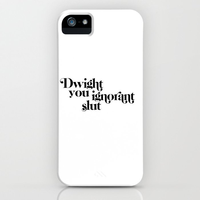 dwight you ignorant slut iphone case