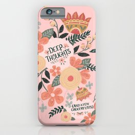 Deep Thoughts & Grocery Lists iPhone Case