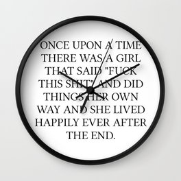 Once Upon A Time There Was A Girl That Said Fuck That Shit Wall Clock