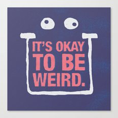 Its Okay To Be Weird Canvas Print