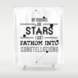 """My Thoughts Are Stars I Can't Fathom Into Constellations"" Shower Curtain"