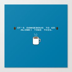 Its dangerous to go alone Take this coffee Canvas Print