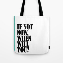 If Not Now, When Will You? Tote Bag