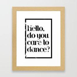 hello care to dance? Framed Art Print