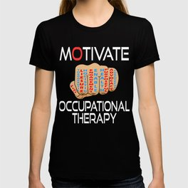 Independence With Therapy. Motivate Occupational Therapy t-shirt. Get up, get better, get here! T-shirt