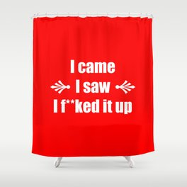 I came I saw I fd it up – Funny Saying Shower Curtain