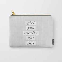 Girl You Totally Got This black and white inspirational quote typography poster home wall decor Carry-All Pouch
